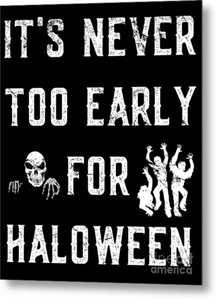 Never Too Early For Halloween Metal Print