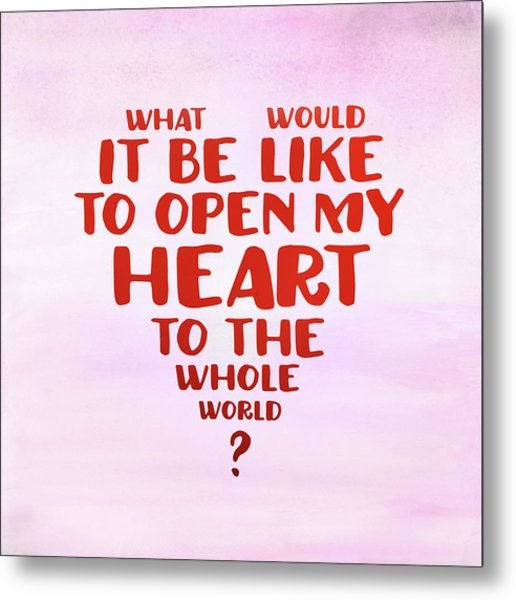 Open My Heart To The Whole World Metal Print
