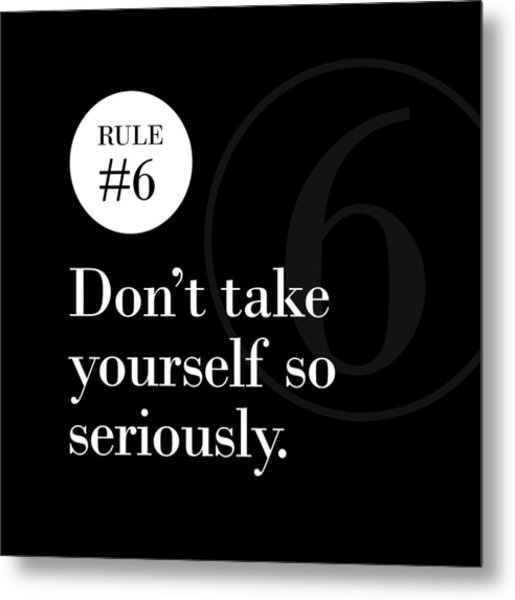 Rule #6 - Don't Take Yourself So Seriously - White On Black Metal Print