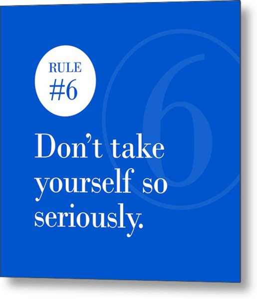 Rule #6 - Don't Take Yourself So Seriously - White On Blue Metal Print