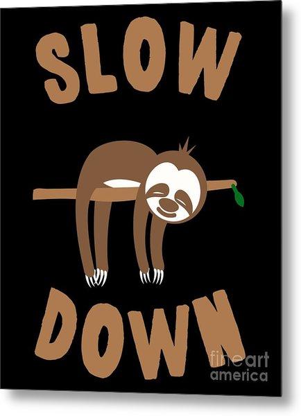 Slow Down Sloth Metal Print