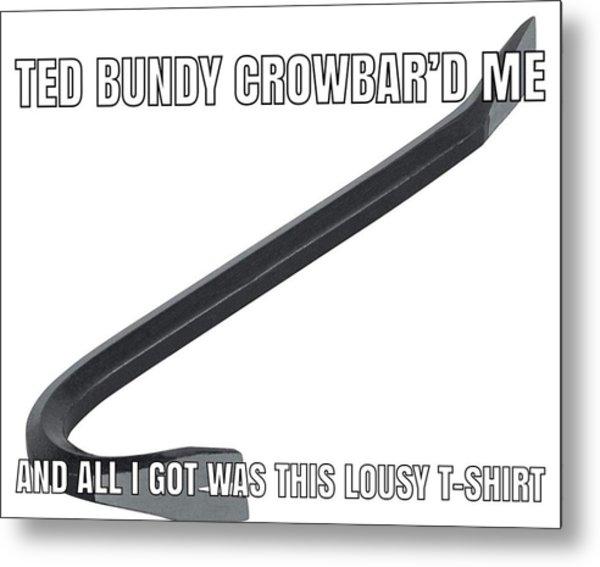 Ted Bundy Crowbar Metal Print