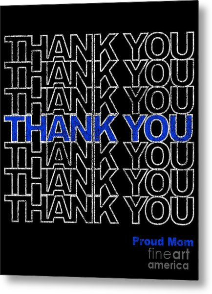 Metal Print featuring the digital art Thank You Police Thin Blue Line Proud Mom by Flippin Sweet Gear