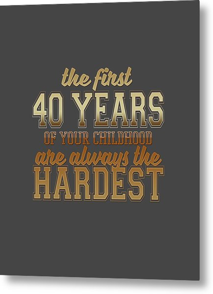 The First 40 Years Metal Print
