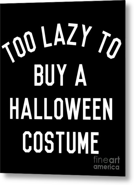 Too Lazy To Buy A Halloween Costume Metal Print