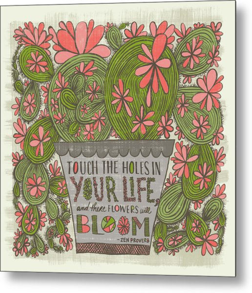 Touch The Holes In Your Life And The Flowers Will Bloom Zen Proverb Metal Print