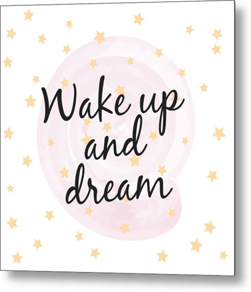 Wake Up And Dream - Baby Room Nursery Art Poster Print Metal Print
