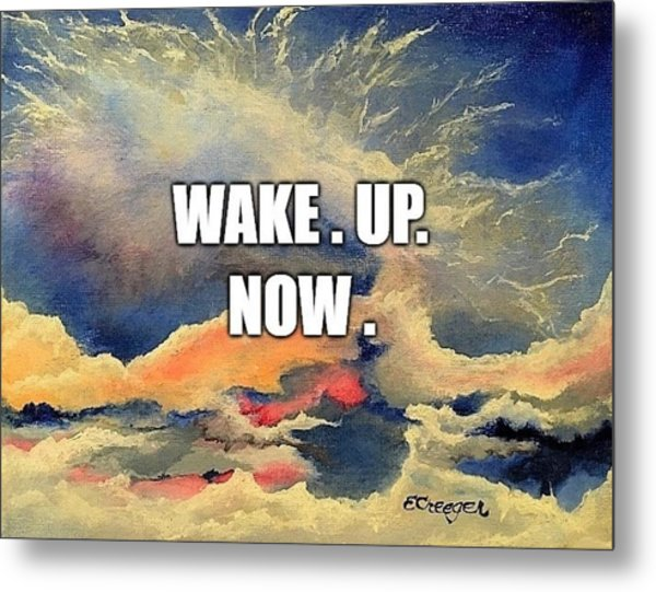 Wake. Up. Now. Metal Print