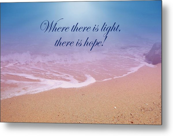 Where There Is Light There Is Hope Metal Print