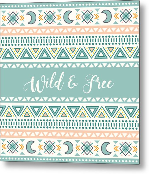 Wild And Free - Boho Chic Ethnic Nursery Art Poster Print Metal Print