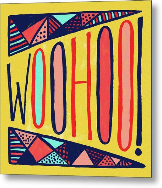 Woohoo Metal Print