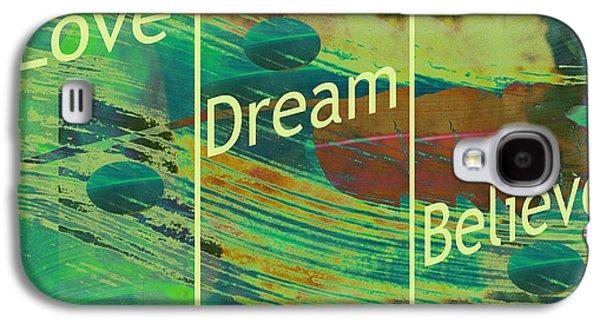 Love Dream Believe Galaxy S4 Case by Ann Powell