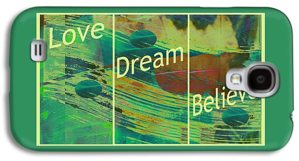 Love Dream Believe Galaxy S4 Case