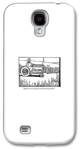 Tractors Galaxy S4 Case - Right Now, I'm Dealing With All This Spring by Bruce Eric Kaplan