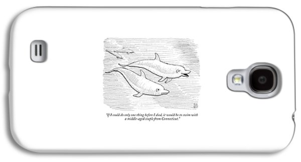 If I Could Do Only One Thing Before I Died Galaxy S4 Case by Paul Noth