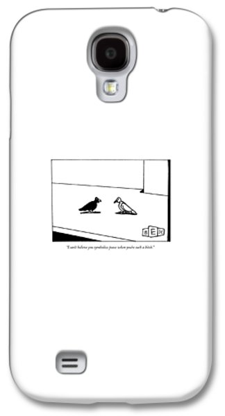Blackbird Galaxy S4 Case - I Can't Believe You Symbolize Peace When You're by Bruce Eric Kaplan