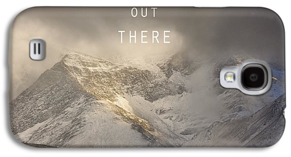 Adventure Is Out There. At The Mountains Galaxy S4 Case