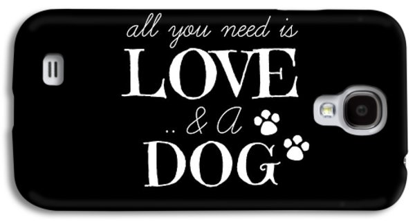 All You Need Is Love And A Dog Galaxy S4 Case