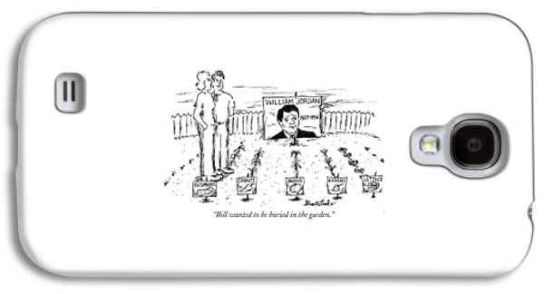 Bill Wanted To Be Buried In The Garden Galaxy S4 Case