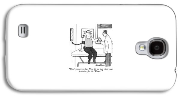Blood Pressure Is Fine.  Now Let Me Just Check Galaxy S4 Case by J.B. Handelsman