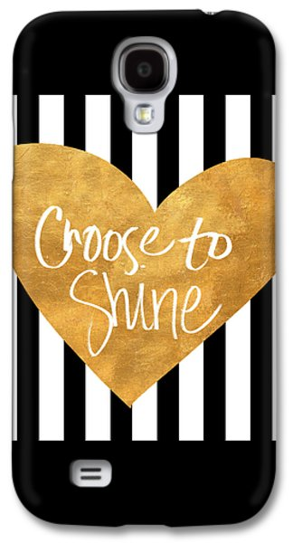Choose To Shine Galaxy S4 Case by South Social Studio