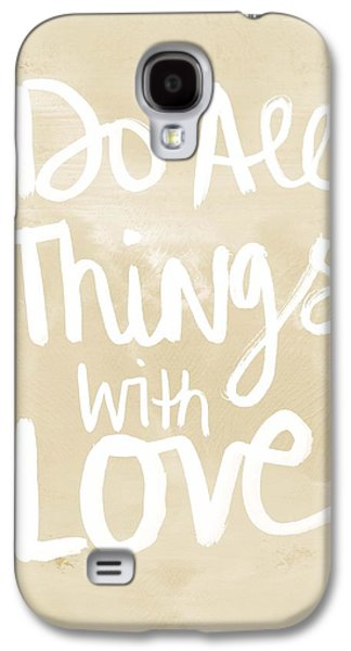 Do All Things With Love- Inspirational Art Galaxy S4 Case by Linda Woods