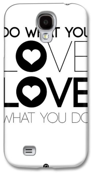 Do What You Love What You Do 4 Galaxy S4 Case by Naxart Studio