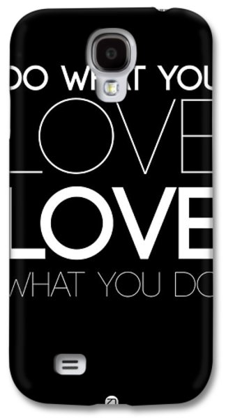 Do What You Love What You Do 5 Galaxy S4 Case by Naxart Studio