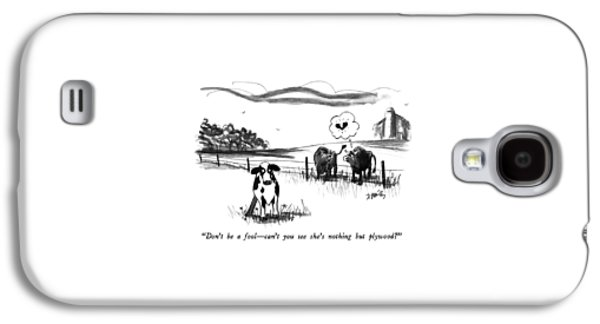 Don't Be A Fool - Can't You See She's Nothing But Galaxy S4 Case by Donald Reilly