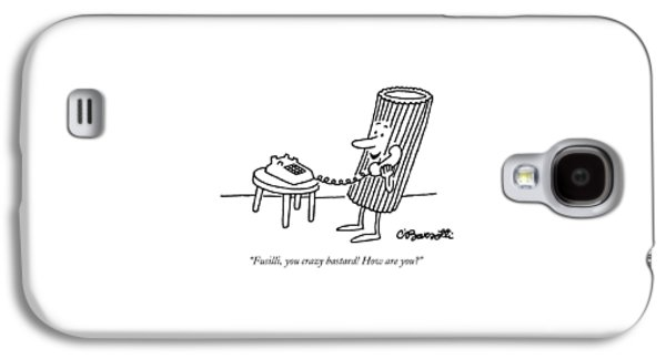 Fusilli, You Crazy Bastard! How Are You? Galaxy S4 Case by Charles Barsotti