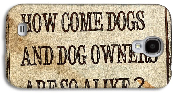 How Come Dogs And Dog Owners Are So Alike Galaxy S4 Case by Hiroko Sakai