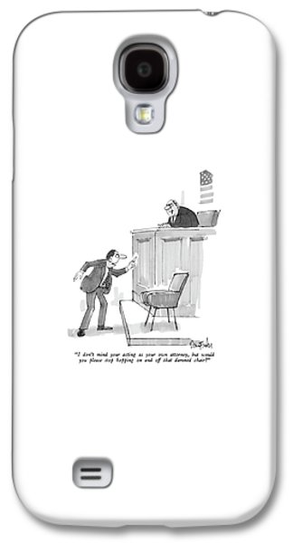 I Don't Mind Your Acting As Your Own Attorney Galaxy S4 Case