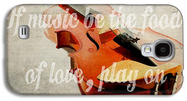 If Music Be The Food Of Love Play On Galaxy S4 Case