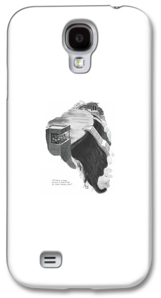 I'll Have To Hang Up Now. I Think I Hear My Water Galaxy S4 Case