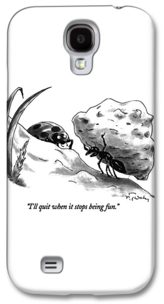 I'll Quit When It Stops Being Fun Galaxy S4 Case