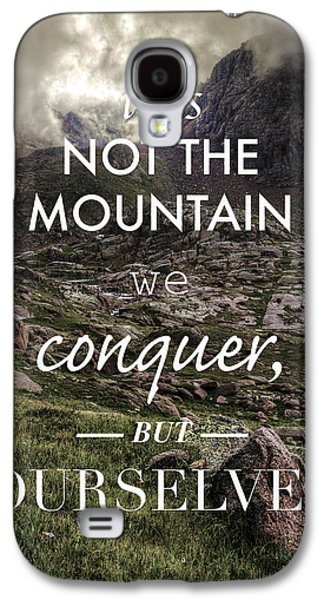 It Is Not The Mountain We Conquer But Ourselves Galaxy S4 Case