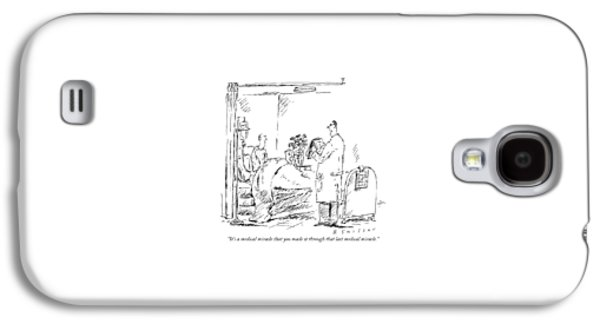 It's A Medical Miracle That You Made Galaxy S4 Case by Barbara Smaller