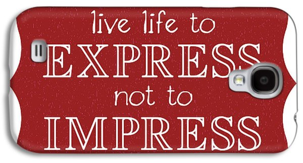 Live Life To Express Not Impress Galaxy S4 Case by Liesl Marelli