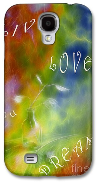 Live Love And Dream Galaxy S4 Case