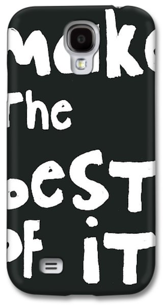 Make The Best Of It- Black And White Galaxy S4 Case by Linda Woods