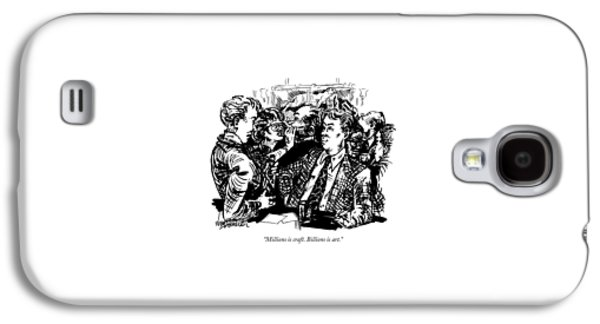 Millions Is Craft. Billions Is Art Galaxy S4 Case by William Hamilton