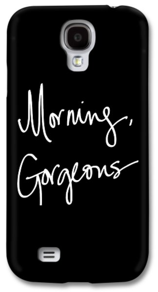 Morning Gorgeous Galaxy S4 Case