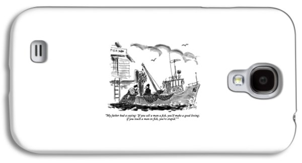 My Father Had A Saying: 'if You Sell A Man A Fish Galaxy S4 Case by Donald Reilly