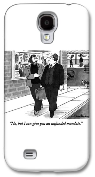 Newts Galaxy S4 Case - No, But I Can Give You An Unfunded Mandate by J.B. Handelsman