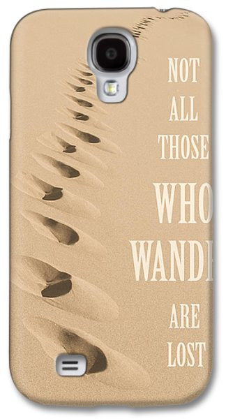 Not All Those Who Wander Are Lost Galaxy S4 Case