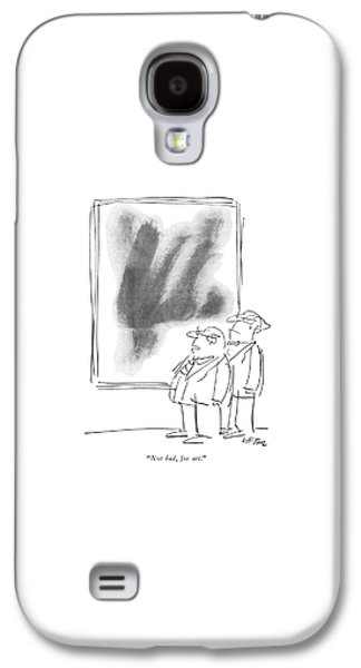 Not Bad, For Art Galaxy S4 Case