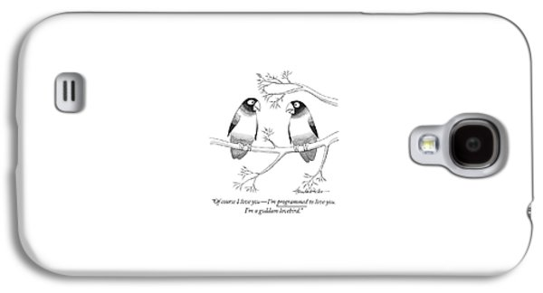 Of Course I Love You - I'm Programmed To Love Galaxy S4 Case by J.B. Handelsman