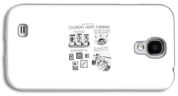 On Display At The Children's House Of Horror: Galaxy S4 Case by Roz Chast