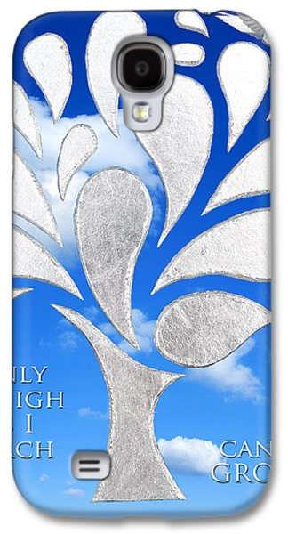 Only As High As I Reach Can I Grow Galaxy S4 Case by Nikki Smith