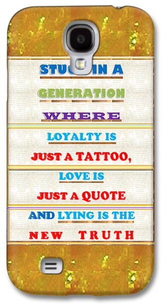 Quote Wisdom Generation Truth Love Loyality Background Designs  And Color Tones N Color Shades Avail Galaxy S4 Case by Navin Joshi